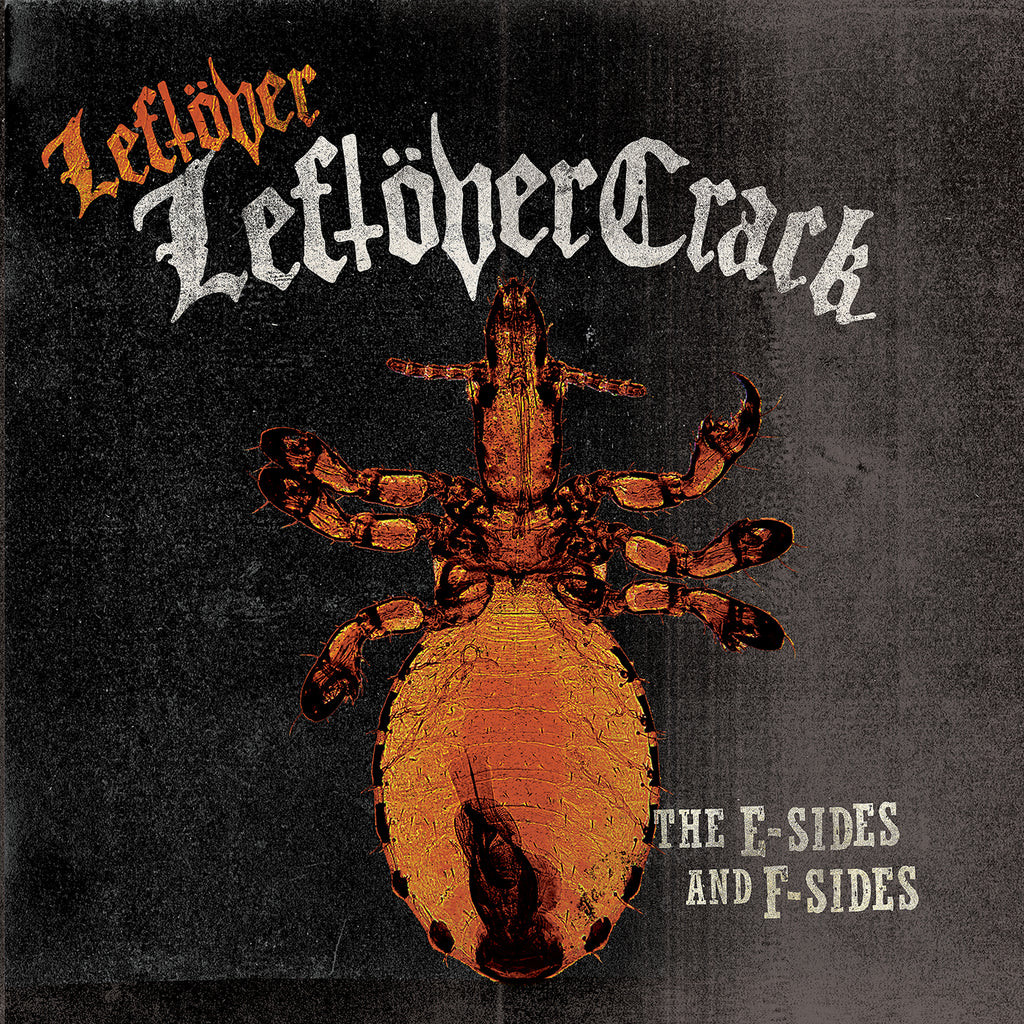 Leftöver Leftöver Crack: The E-Sides and F-sides OUT TODAY!