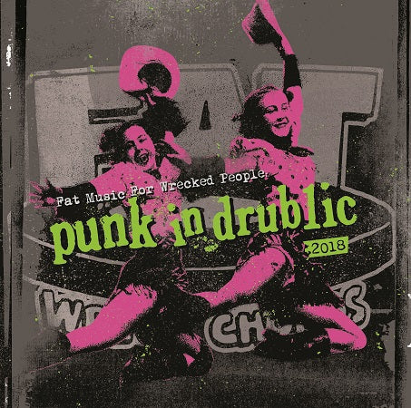Fat Music For Wrecked People: Punk In Drublic 2018