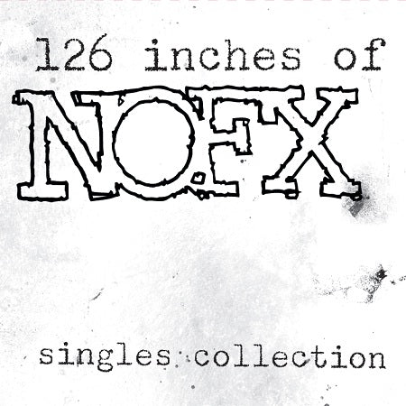 126 inches of NOFX: Singles Collection (Standard Edition)