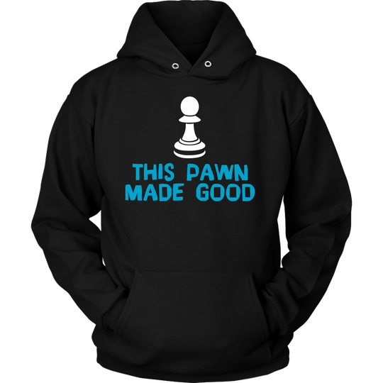 This Pawn Made Good - Hoodie