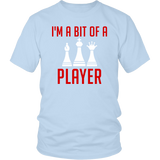 I'm a Bit of a Player - Shirt