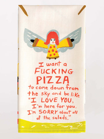 I WANT A FUCKING PIZZA TO COME DOWN....DISH TOWEL