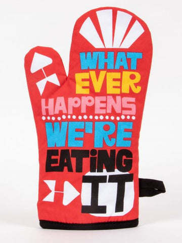Whatever Happens We're Eating It Oven Mitt
