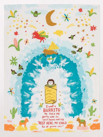 I WANT A BURRITO TO TUCK ME IN GENTLY INTO ITS WARM BEANS... DISH TOWEL