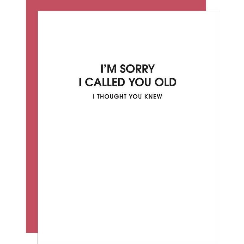I Am Sorry I Called You Old -Funny Birthday Letterpress Card