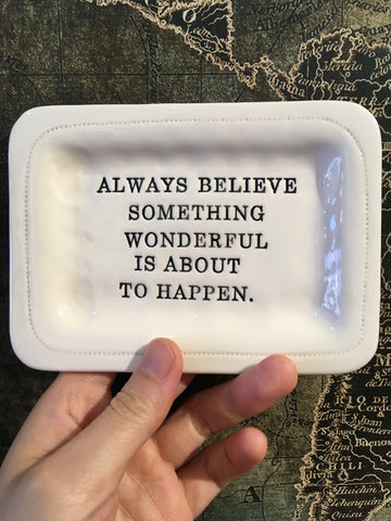 Always believe something wonderful is about to happen. Tray
