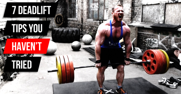 7 Deadlift Tips You Haven't Tried