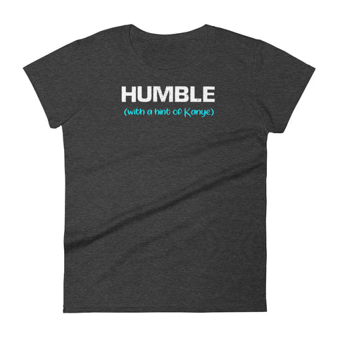 Humble With a Hint of Kanye Women's Tee