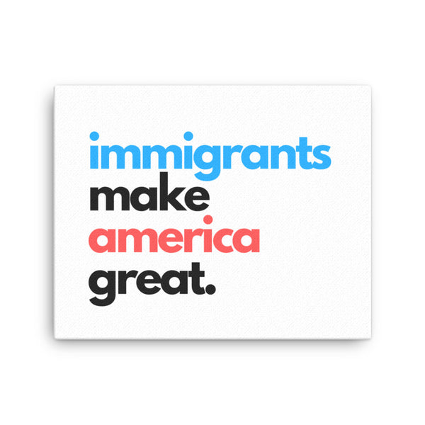 Immigrants Make America Great Canvas