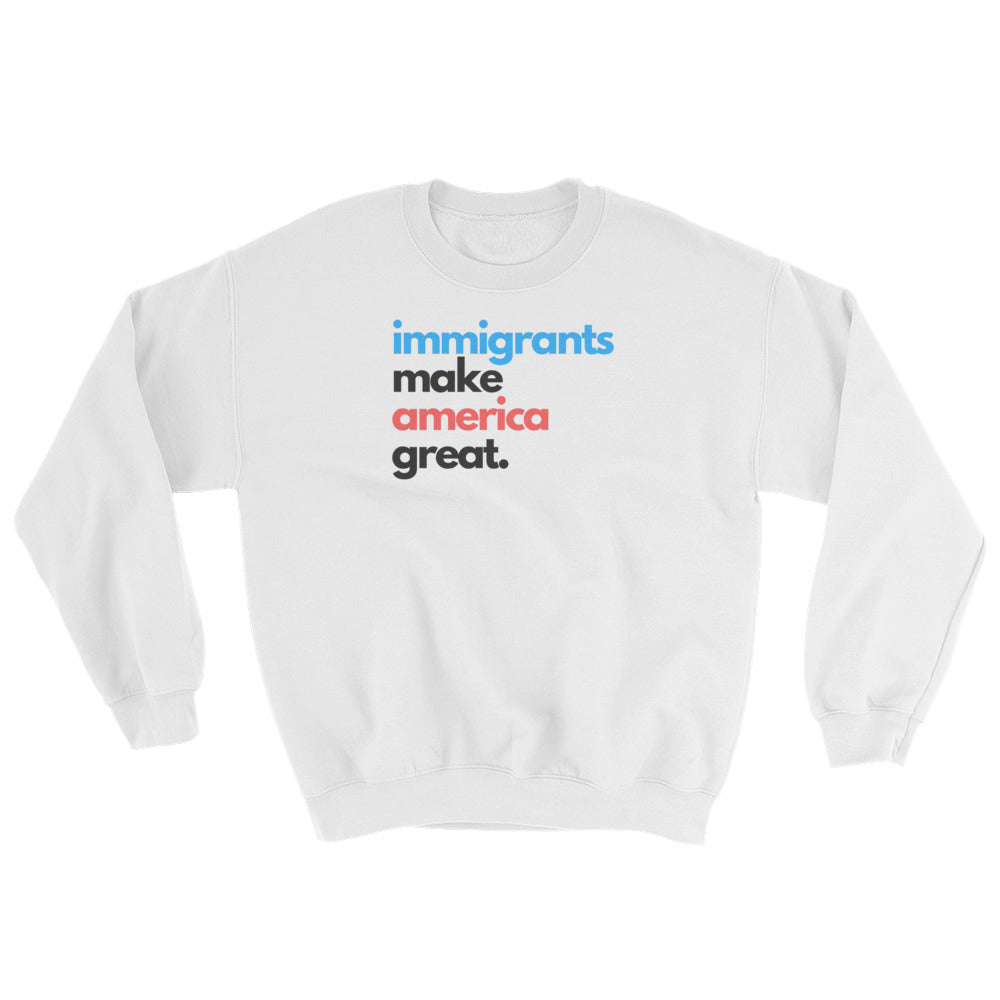 Immigrants Make America Great Sweatshirt