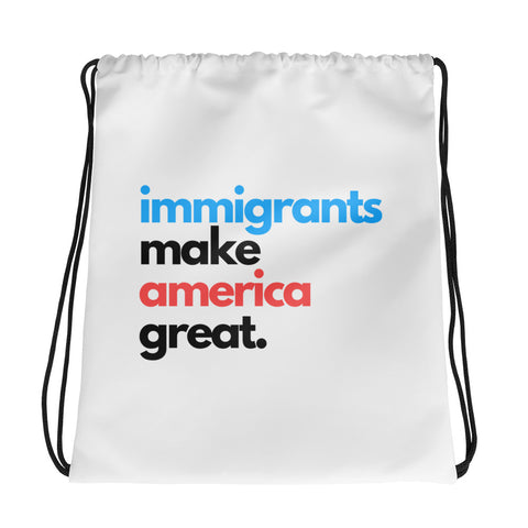 Immigrants Make America Great Drawstring Bag