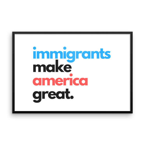 Immigrants Make America Great Framed Poster