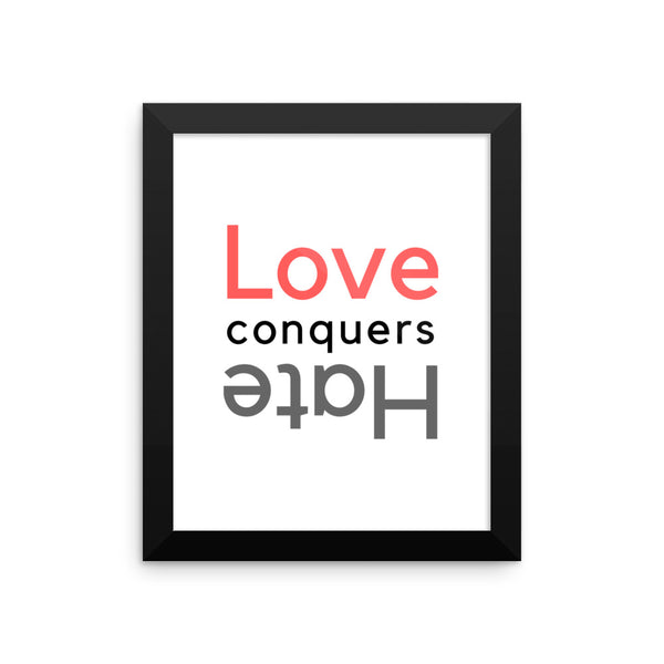 Love Conquers Hate Framed Poster