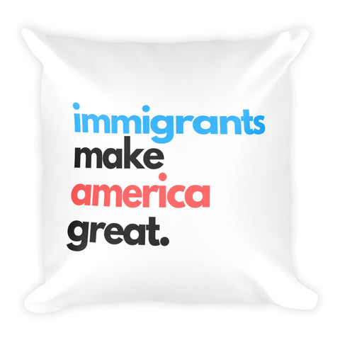 Immigrants Make America Great Square Pillow
