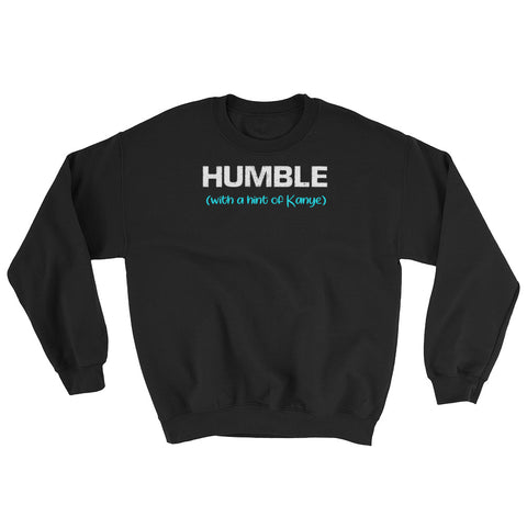 Humble With a Hint of Kanye Sweatshirt