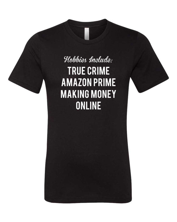 hobbies include: true crime, amazon prime, making money online, crew neck, short sleeve, tee, black with white print, graphic design, Bella brand, Canvas brand, mom tee, t-shirt, short sleeve