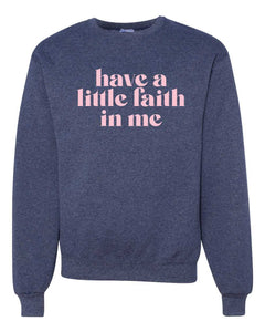 Jerzees Brand NuBlend/Gildan Crew, sweatshirt, mom sweatshirt, have a little faith in me, graphic design, blue with pink print