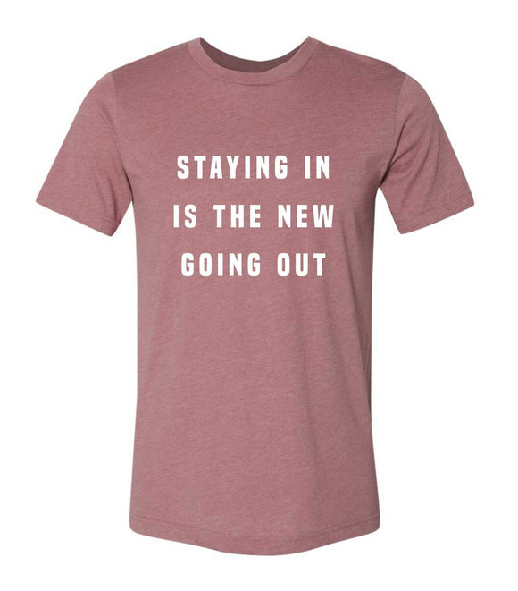 staying in is the new going out unisex tee - 2 colors