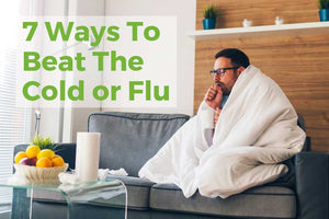 7 Ways To Beat The Cold or Flu Fast