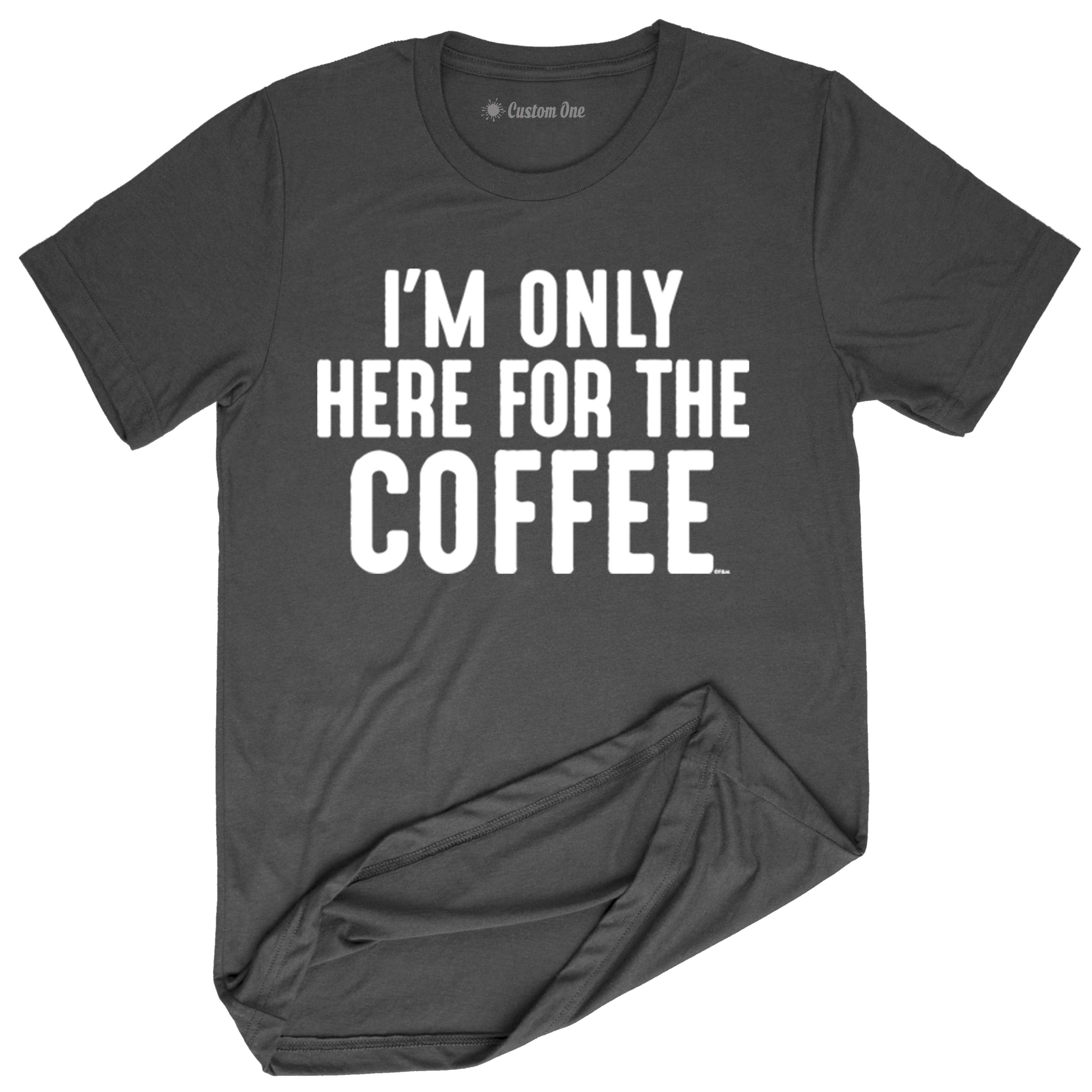 I AM HERE FOR COFFEE