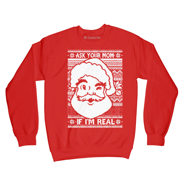 Ask Your Mom If I am Real Christmas Sweater