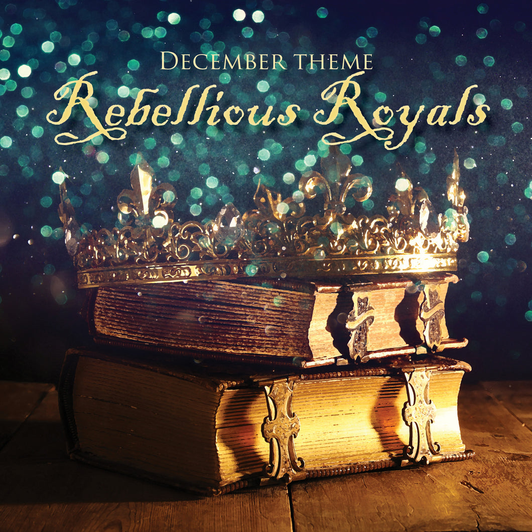DECEMBER 2018: Rebellious Royals