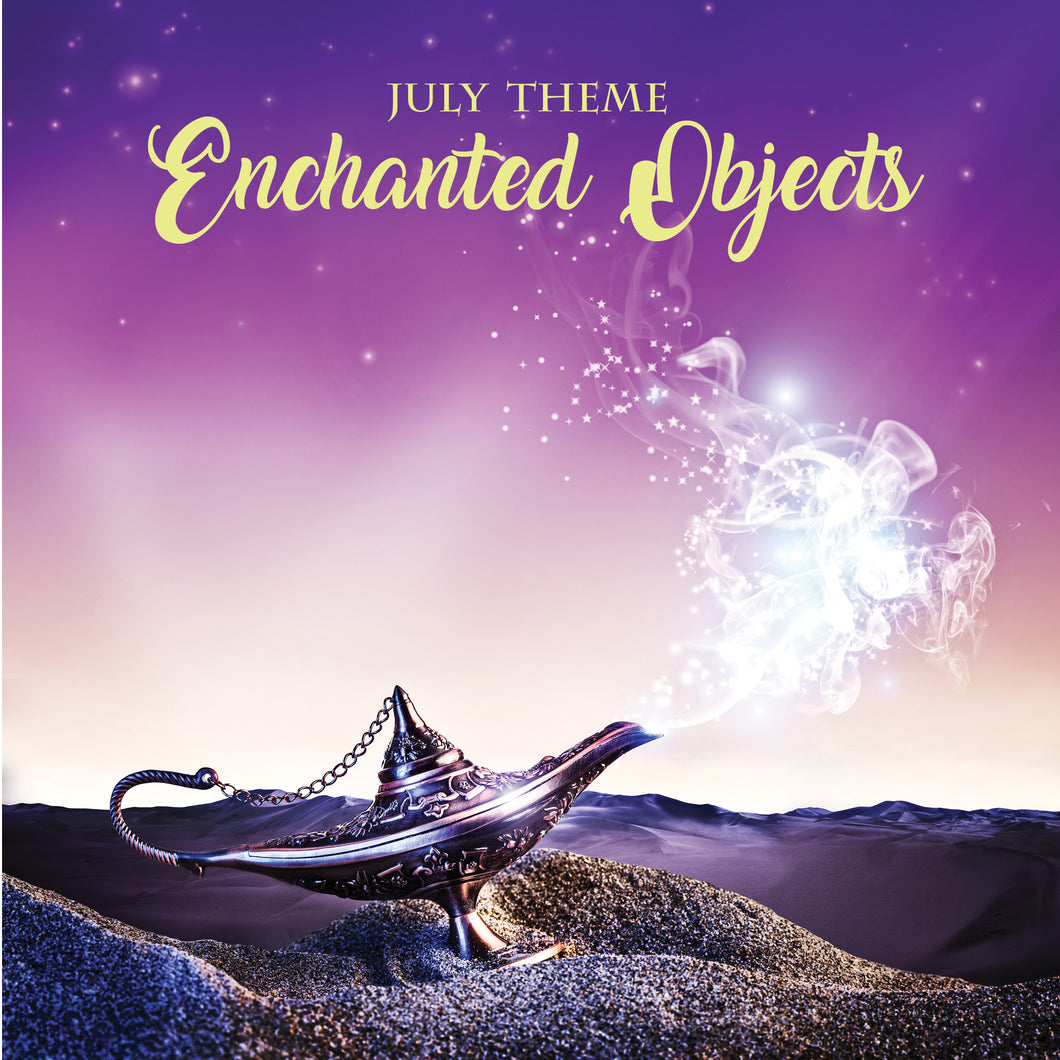 JULY 2019: Enchanted Objects