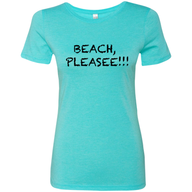Beach, Pleasee!! Ladies Triblend T-Shirt