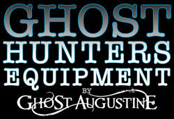 Ghost Hunters Equipment by GHOST AUGUSTINE