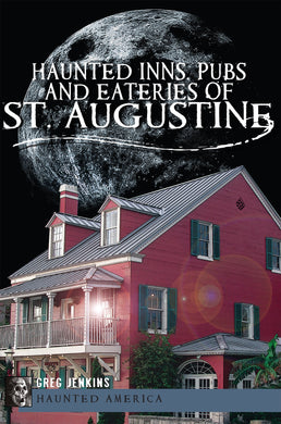 Haunted Inns, Pubs and Eateries of St Augustine Book