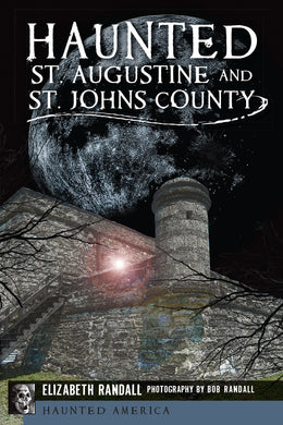 Haunted St. Augustine and St Johns County - Book by Elizabeth Randall
