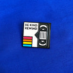 Be Kind & Rewind Pin