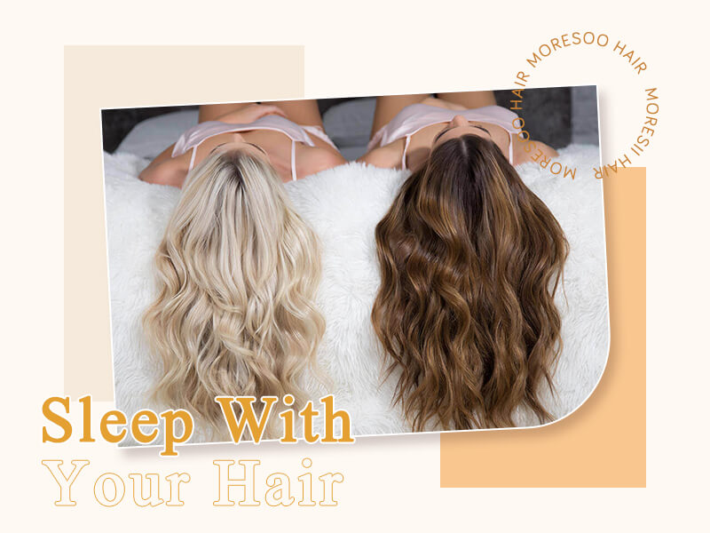 sleep with your hair extensions