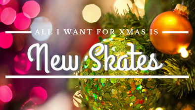 All I Want For Xmas Is New Skates