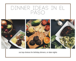 Birthday Dinner Places in El Paso