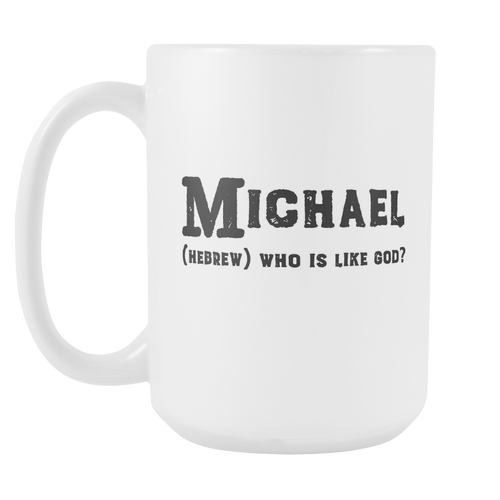 Michael Name Meaning Mug - 15oz Coffee Cup - Birthday Gift for Man - Personalized Office Mug - Husband Dad Granddad Gift Idea - LetterLuxe