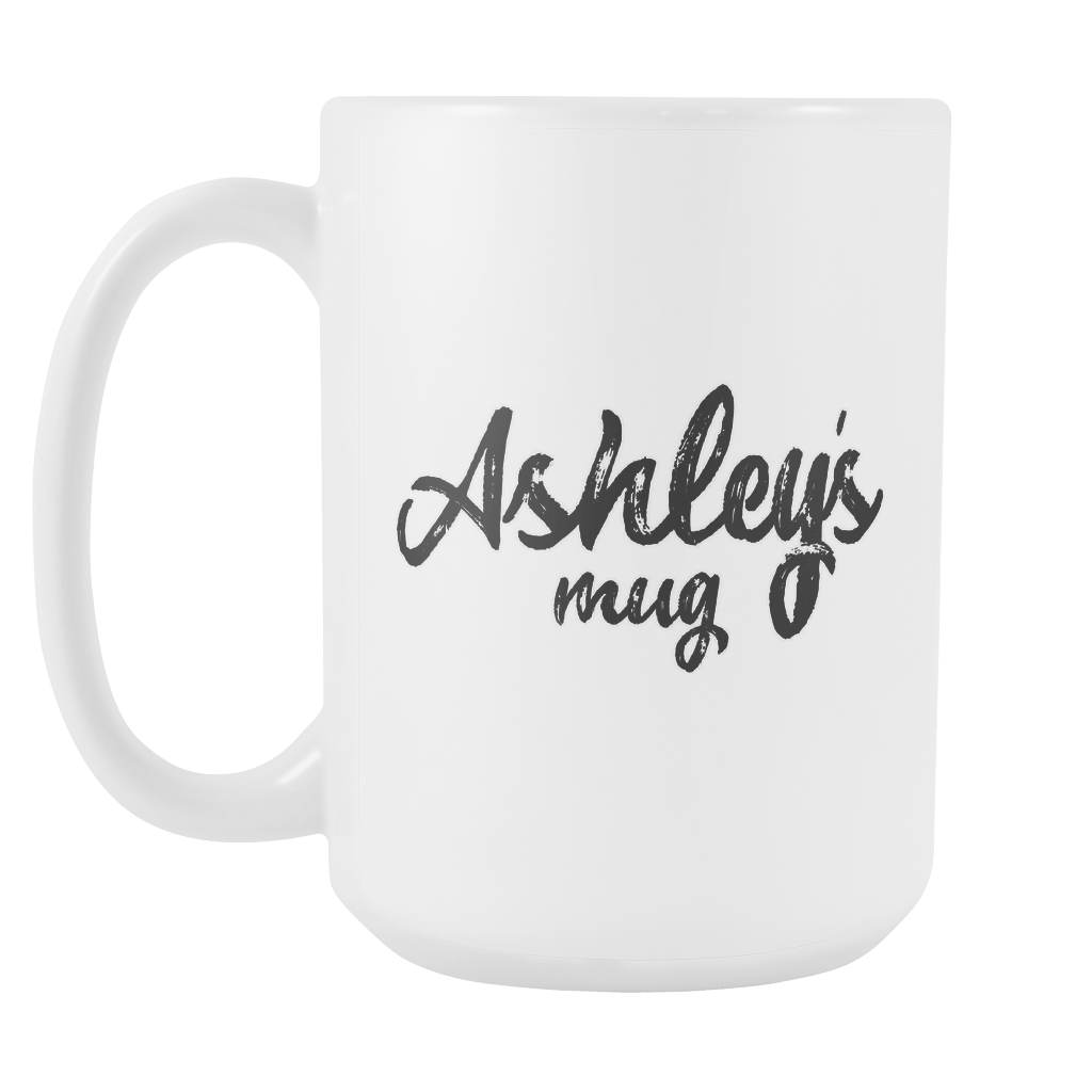 Ashley's Mug - 15oz Coffee Cup - Birthday Gift - Personalized Office Mug - Best Friend Gift Idea