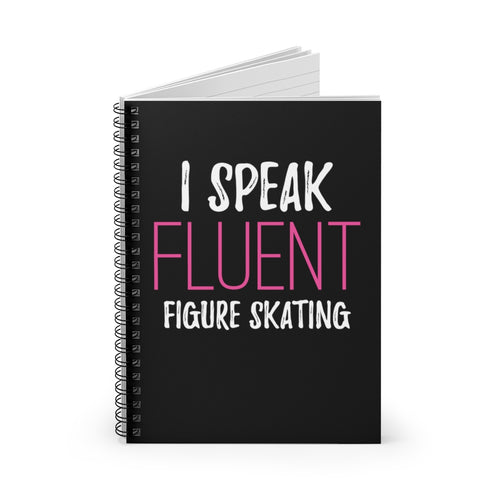 I Speak Fluent Figure Skating Spiral Notebook