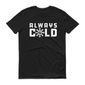 Men's Always Cold T-Shirt