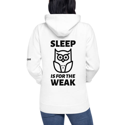 Sleep Is For The Weak Unisex Hoodie