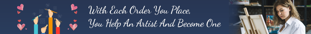 With Each Order You Place, You Help An Artist and Become One