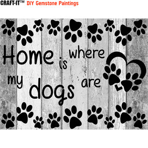 """No Dogs, No Home""  - Craft-IT™ DIY Gemstone Paintings"