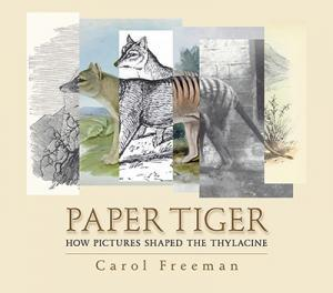 Paper Tiger - How Pictures Shaped the Thylacine by Carol Freeman | Paperback