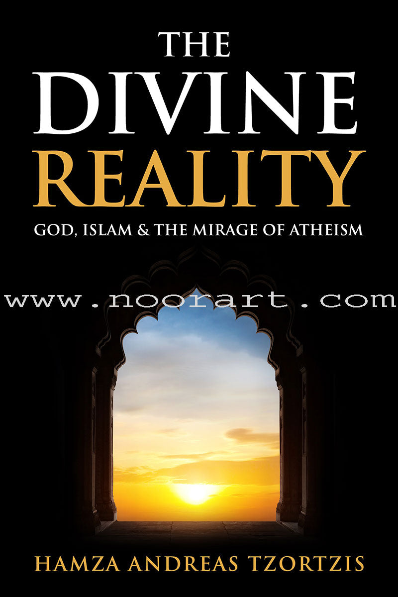 The Divine Reality: God, Islam & the Mirage of Atheism