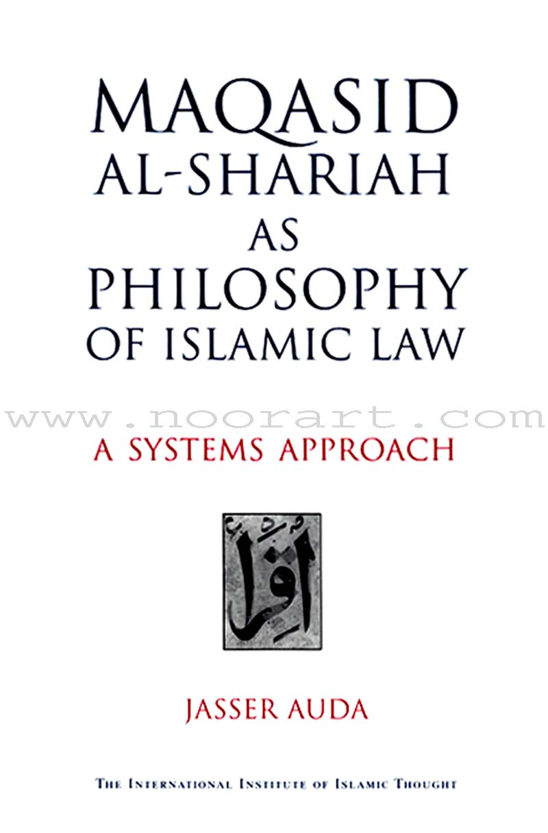 Maqasid Al-Shariah as Philosophy of Islamic Law: A Systems Approach
