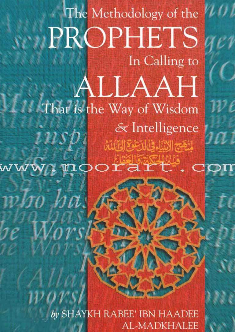 The Methodology of the Prophets in Calling to Allaah That is the Way of Wisdom & Intelligence