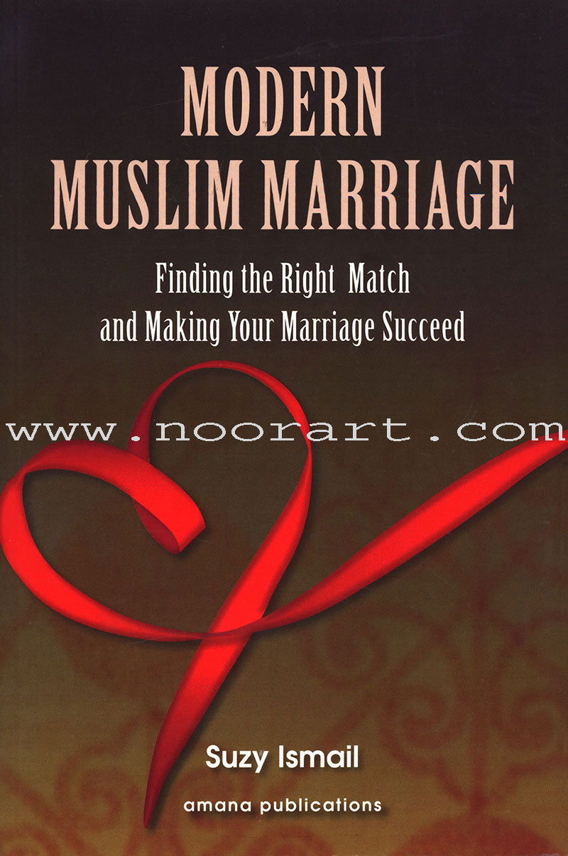 Modern Muslim Marriage - Finding the Right Match and Making Your Marriage Succeed