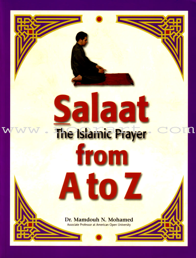 Salaat the Islamic Prayer from A to Z