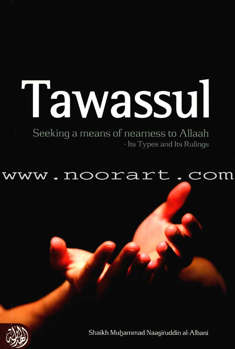 Tawassul - Seeking a Means of Nearness to Allaah - Its Types and Its Rulings