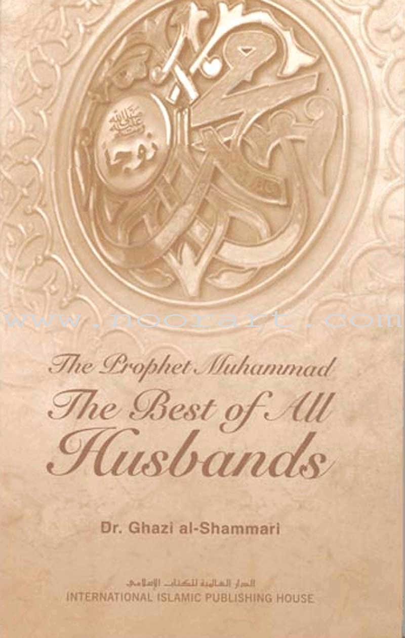 The Prophet Muhammad: The Best of All Husbands